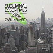 Subliminal Essentials 2012 (Mixed by Carl Kennedy) [Mixed Version] by Various Artists