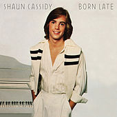 Born Late by Shaun Cassidy