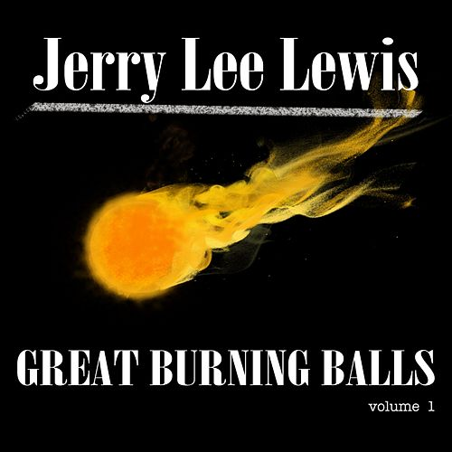 The Great Burning Balls of Jerry Lee Lewis, Vol. 1 by Jerry Lee Lewis