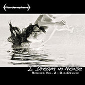 I Dream in Noise: Remixes Vol. 2 (Deluxe) by Ivardensphere