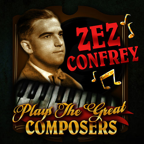 Plays the Great Composers by Zez Confrey