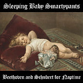 Sleeping Baby Smartypants: Beethoven and Schubert for Naptime by Various Artists