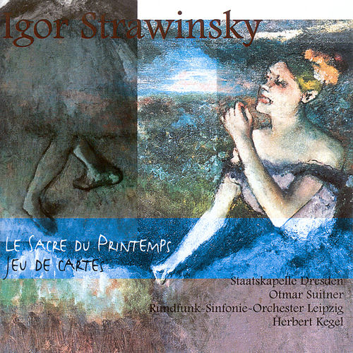 STRAVINSKY, I.: Rite of Spring (The) / Jeu de cartes (Dresden Staatskapelle, Leipzig Radio Symphony, Suitner, Kegel) by Various Artists