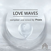Love Waves: Compiled & Mixed By Prosis by Various Artists