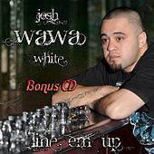 Line Em Up (Bonus) by Josh WaWa White