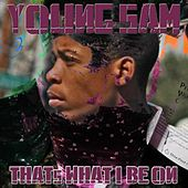 That's What I Be On - Single by Young Sam