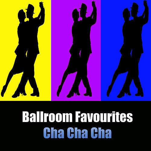 Ballroom Favorites: Cha Cha Cha by Various Artists