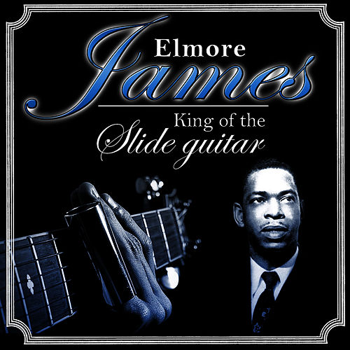 Elmore James. King of the Slide Guitar by Elmore James