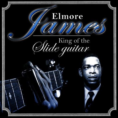 Elmore James. King of the Slide Guitar by Elmore James