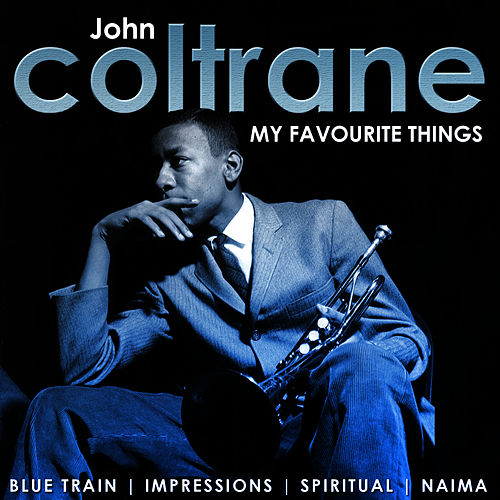 My Favourite Things. John Coltrane by John Coltrane