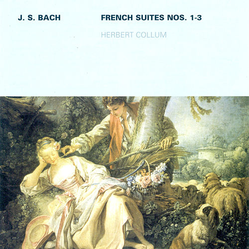 Johann Sebastian Bach: French Suites Nos. 1-3 (Collum) by Herbert Collum
