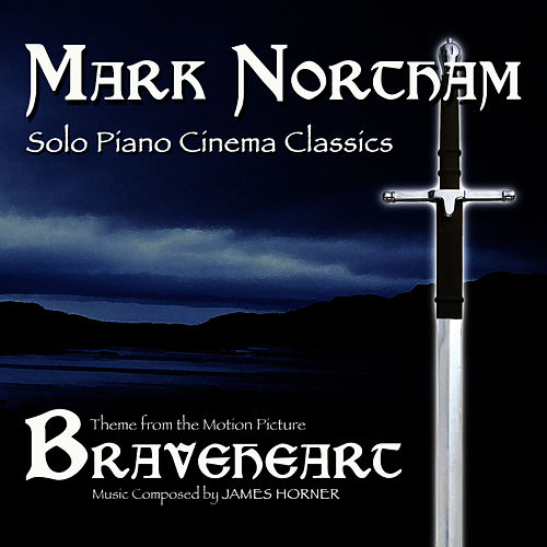Braveheart- Solo Piano Cinema Classics- Theme from the Motion Picture (James Horner) by Mark Northam