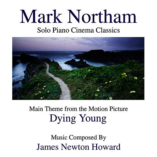 Dying Young- Solo Piano Cinema Classics- Main Theme from the Motion Picture by Mark Northam