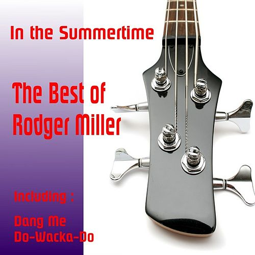 In the Summertime, The Best of Rodger Miller by Roger Miller