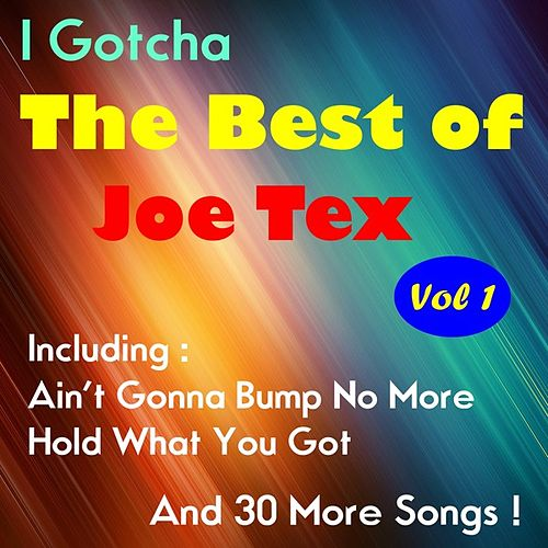 I Gotcha, The Best of Joe Tex , Volume One by Joe Tex