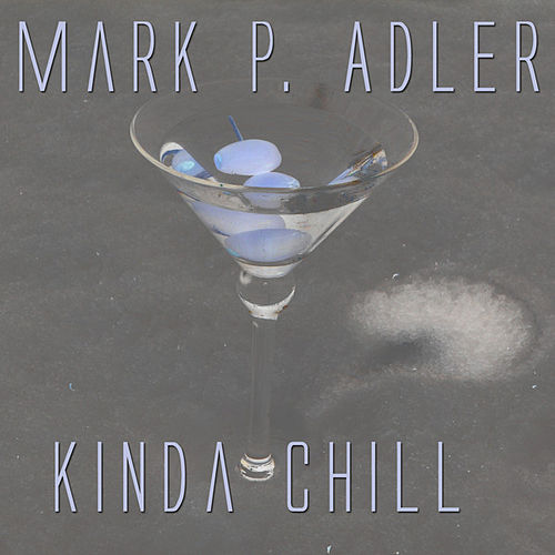 Kinda Chill by Mark P. Adler