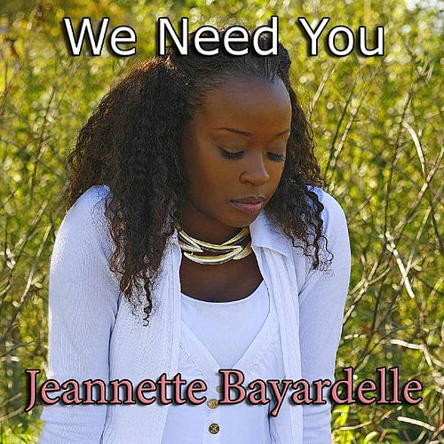 We Need You - Single by Jeannette Bayardelle