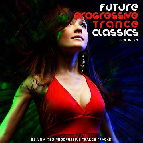 Future Progressive Trance Classics Vol 3 by Various Artists