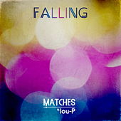 Falling Ft Lou-P by The Matches