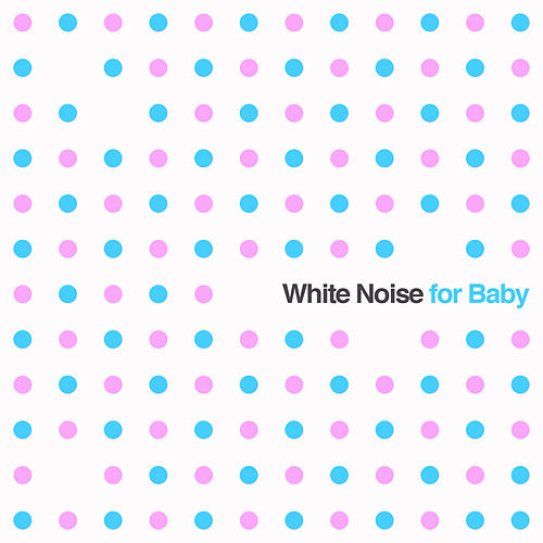White Noise for Baby: Soothing Sounds for Newborn Babies to Aid Sleep by White Noise Research