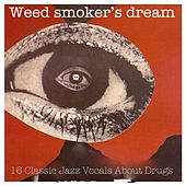Weed Smoker's Dream: 16 Classic Jazz Vocals About Drugs (Remastered) by Various Artists