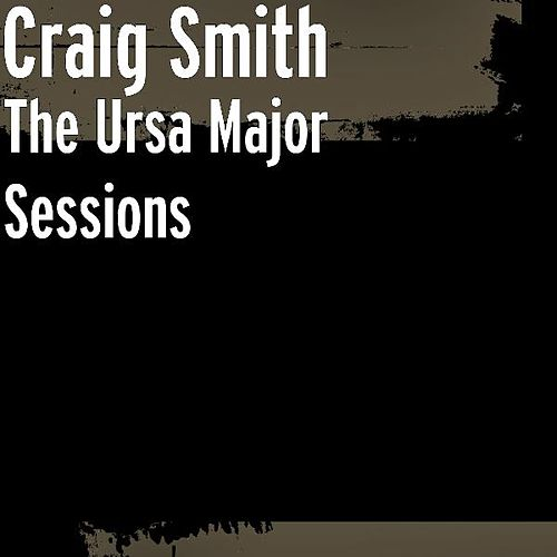 The Ursa Major Sessions by Craig Smith