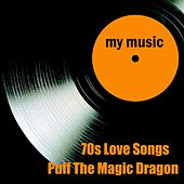 70s Love Songs - Puff the Magic Dragon by 70s Love Songs