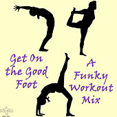 Get On the Good Foot: A Funky Workout Mix by Various Artists