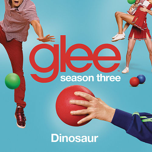 Dinosaur (Glee Cast Version) by Glee Cast
