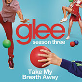 Take My Breath Away (Glee Cast Version) by Glee Cast