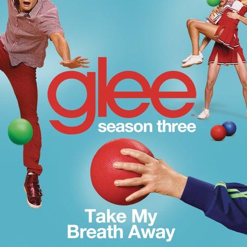 Take My Breath Away (Glee Cast Version) by Glee Cast