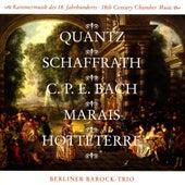 Quantz, Schaffrath, Bach, Marais, Hotteterre - 18th Century Chamber Music by Berlin Baroque Trio
