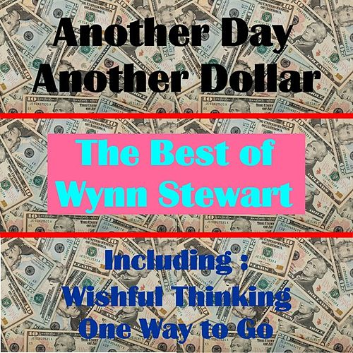 Another Day, Another Dollar, The Best of Wynn Stewart by Wynn Stewart