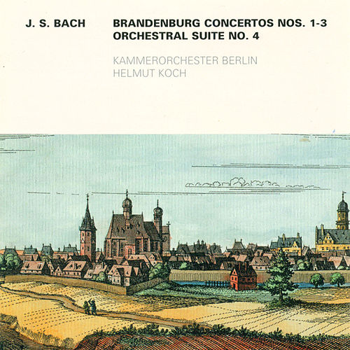 Bach: Brandenburg Concertos Nos. 1-3 / Overture (Suite) No. 4 by Helmut Koch Berlin Chamber Orchestra