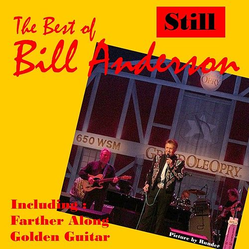 Still, The Best of Bill Anderson by Bill Anderson