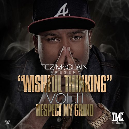 Tez McClain x DJ Don Cannon Present : Wishful Thinking, Vol II - Respect My Grind by Tez McClain
