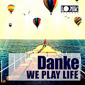 We Play Life by Danke