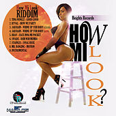 How Mi Look Riddim by Various Artists