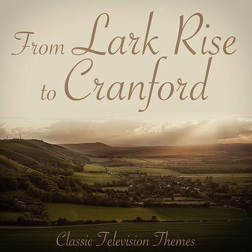 Lark Rise to Cranford - Classic Television Themes by L'Orchestra Numerique