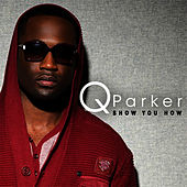 Show You How - Single by Q.Parker