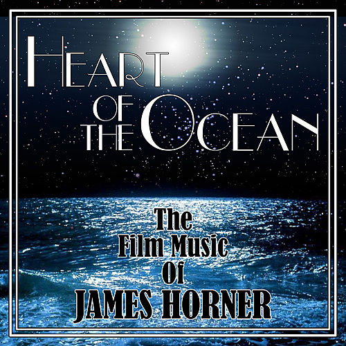 Heart of the Ocean: The Film Music of James Horner by Various Artists