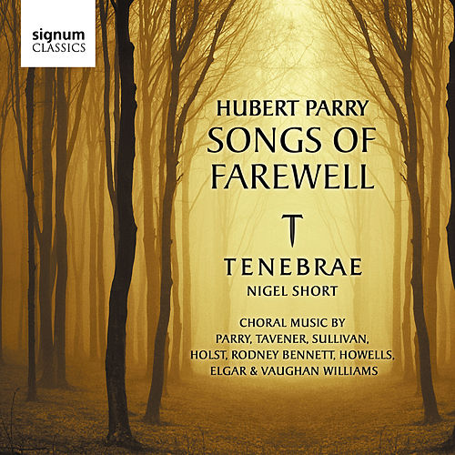 Hubert Parry: Songs of Farewell by Tenebrae & Nigel Short