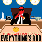 Everything's A Go by French Montana
