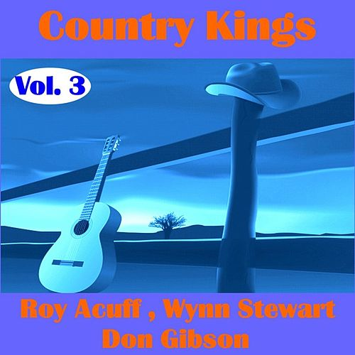 Country Kings , Volume Three - Acuff, Stewart, Gibson by Various Artists