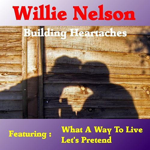 Building Heartaches by Willie Nelson