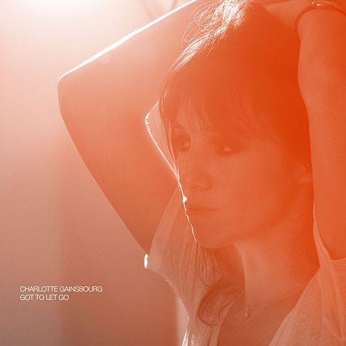 Got To Let Go (feat. Charlie Fink of Noah & The Whale) by Charlotte Gainsbourg