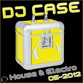 DJ Case House & Electro (05-2012) by Various Artists