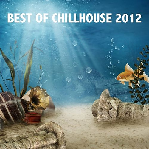 Best of Chillhouse 2012 by Various Artists