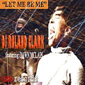 Let Me Be Me by DJ Roland Clark