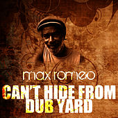 Can't Hide From Dub Yard by Max Romeo